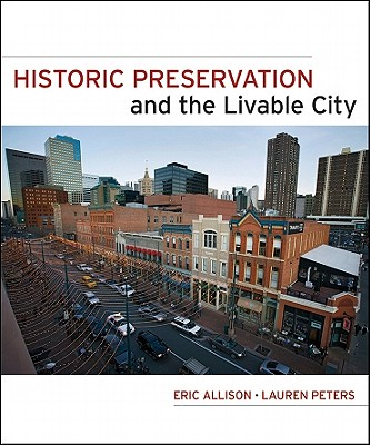 Historic Preservation and the Livable City By Allison, Eric W./ Peters, Lauren