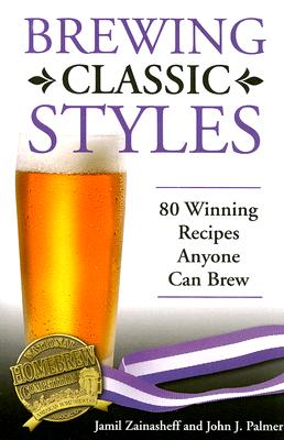 Brewing Classic Styles By Zainasheff, Jamil/ Palmer, John J.