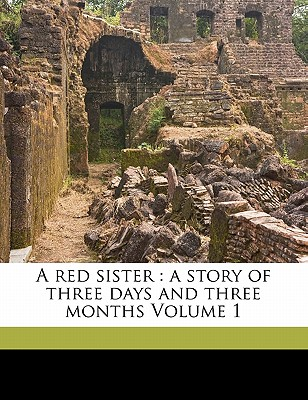 Nabu Press A Red Sister: A Story of Three Days and Three Months Volume 1 by Pirkis, Catherine Louisa 1839 [Paperback] at Sears.com